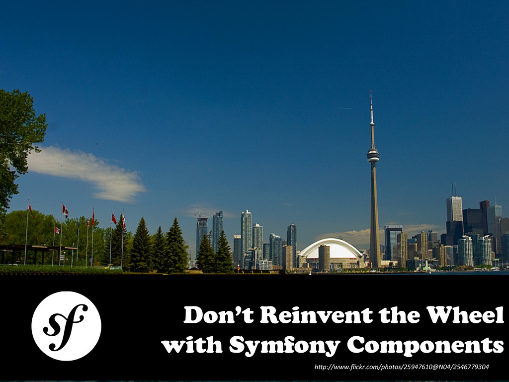 Don't Reinvent the Wheel with Symfony Component...