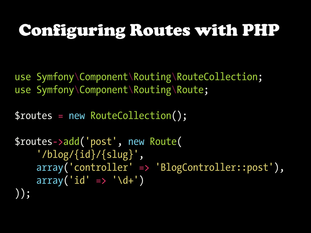 Configuring Routes with PHP use Symfony\Compone...