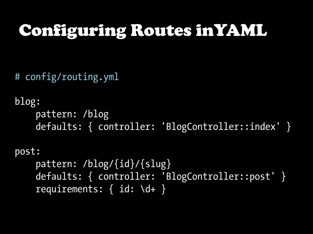 Configuring Routes inYAML # config/routing.yml ...