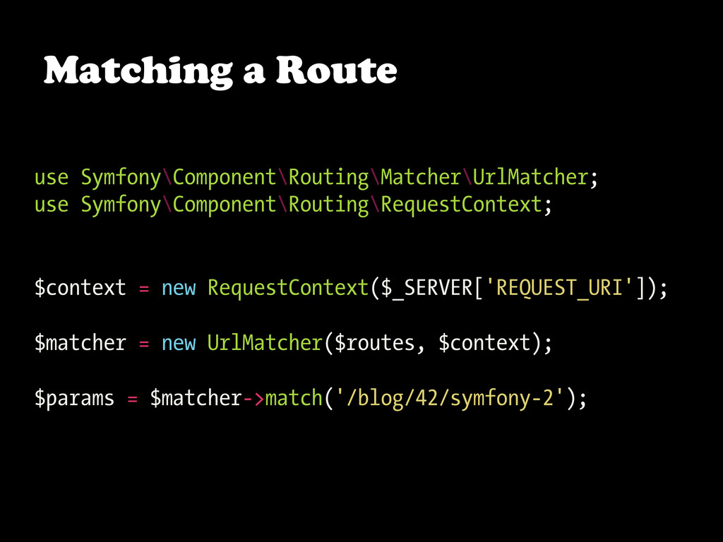 Matching a Route use Symfony\Component\Routing\...