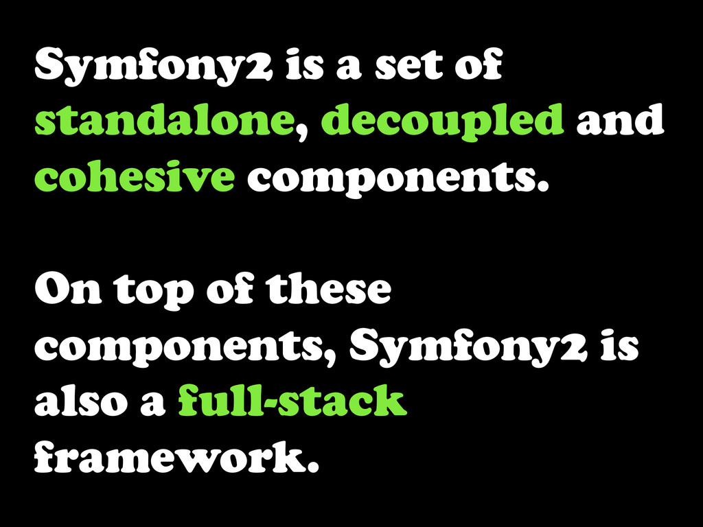 Symfony2 is a set of standalone, decoupled and ...