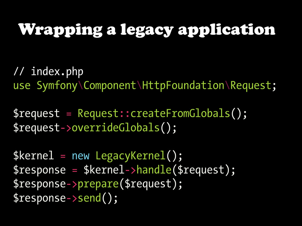Wrapping a legacy application // index.php use ...