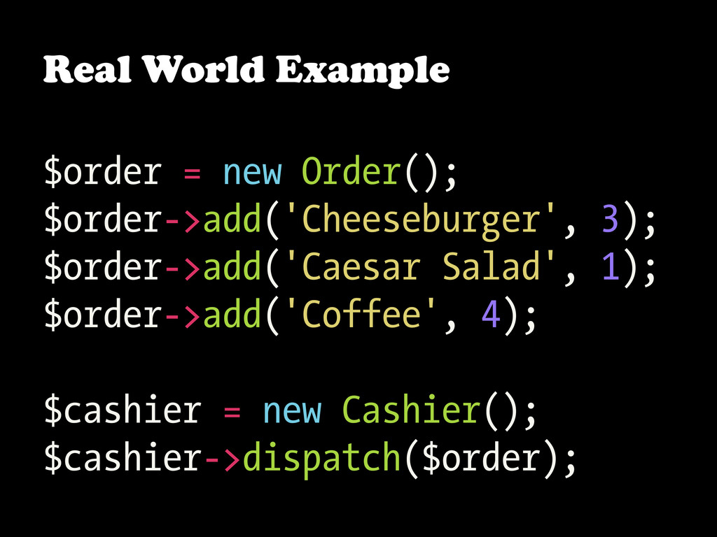 Real World Example $order = new Order(); $order...