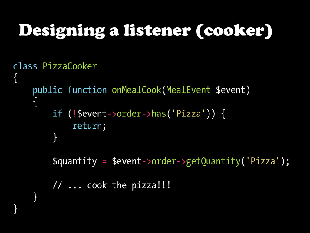 class PizzaCooker { public function onMealCook(...