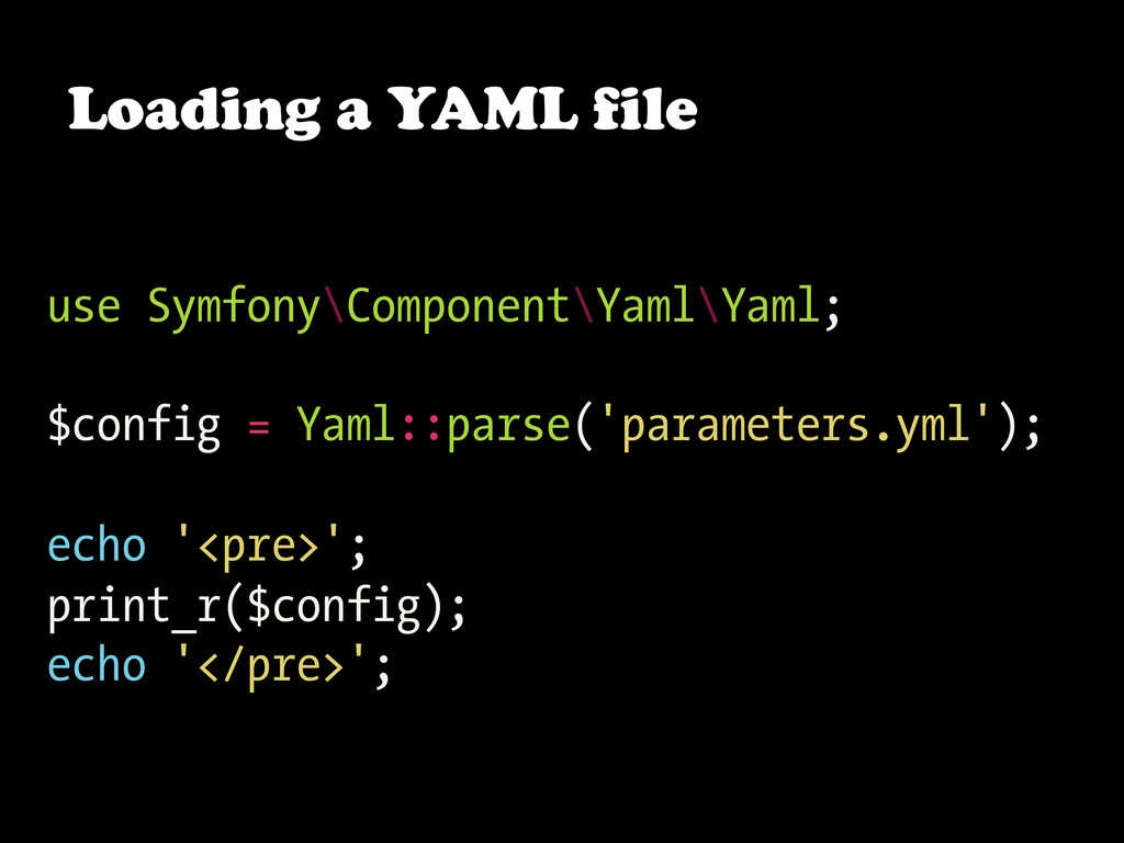 use Symfony\Component\Yaml\Yaml; $config = Yaml...