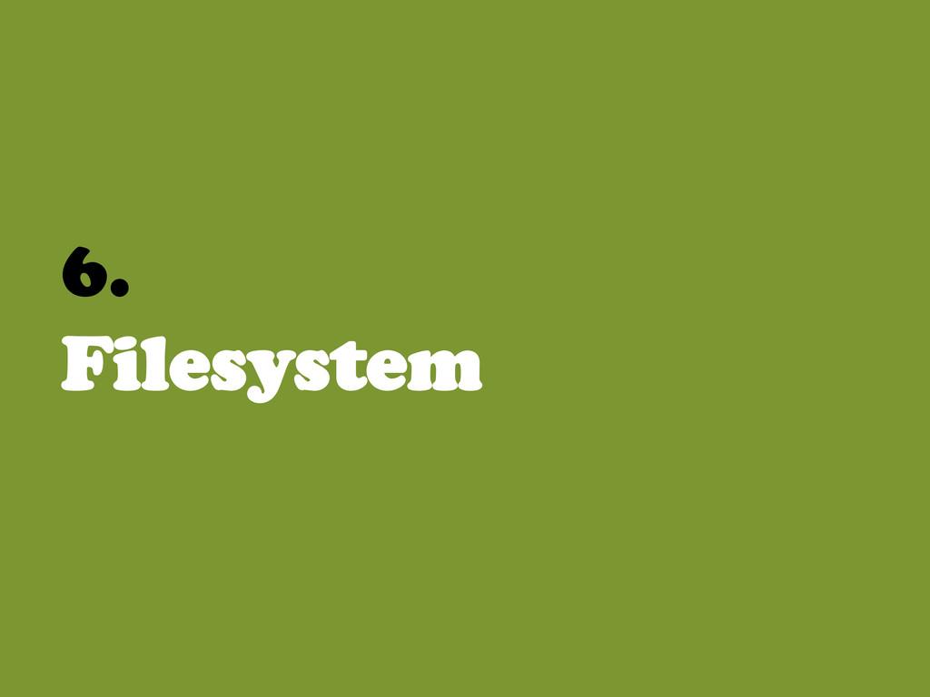 6. Filesystem