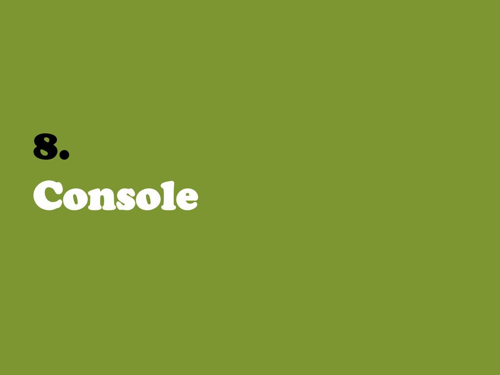 8. Console