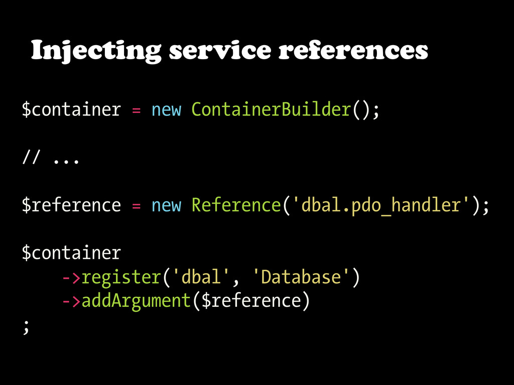 Injecting service references $container = new C...
