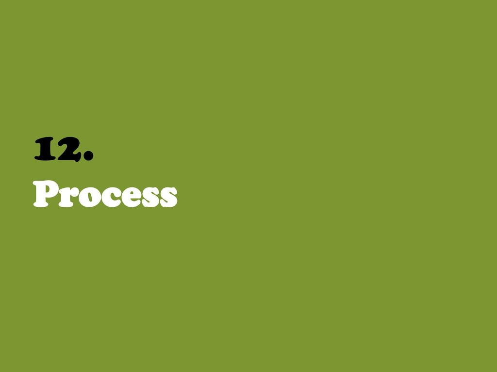 12. Process