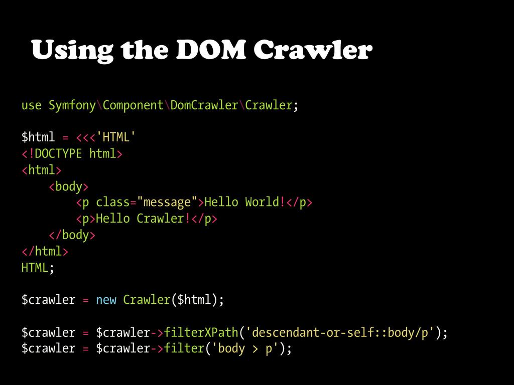 Using the DOM Crawler use Symfony\Component\Dom...