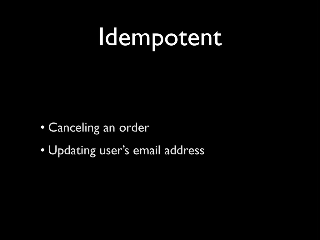 Idempotent • Canceling an order • Updating user...