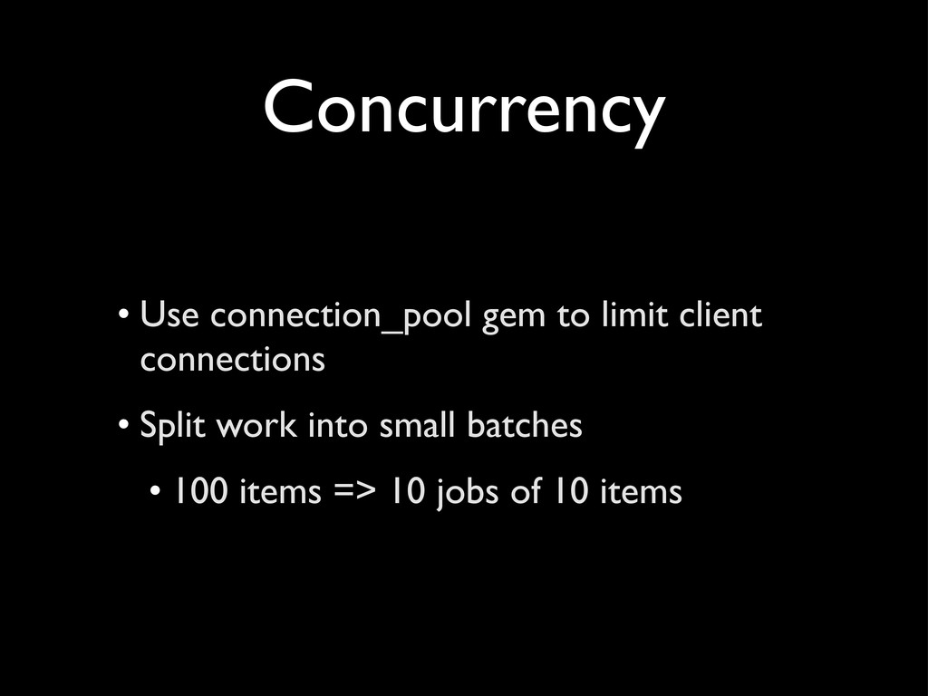 Concurrency • Use connection_pool gem to limit ...