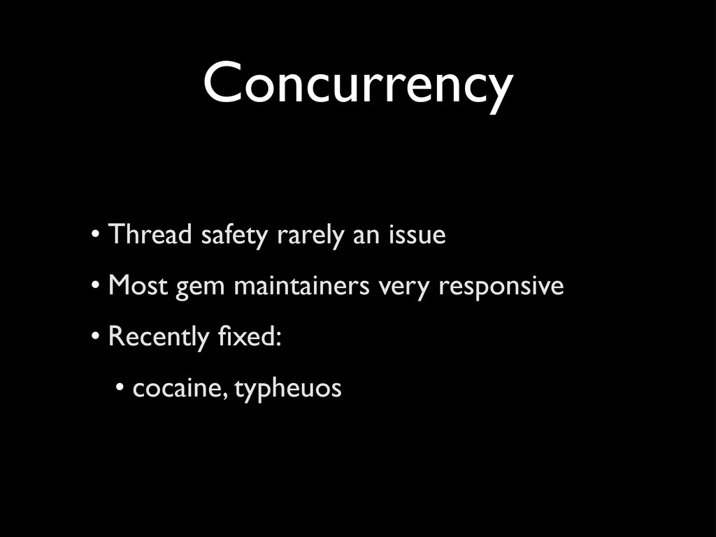 Concurrency • Thread safety rarely an issue • M...
