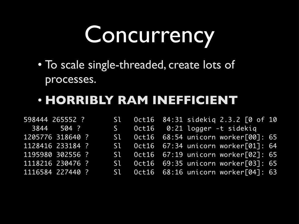Concurrency • To scale single-threaded, create ...