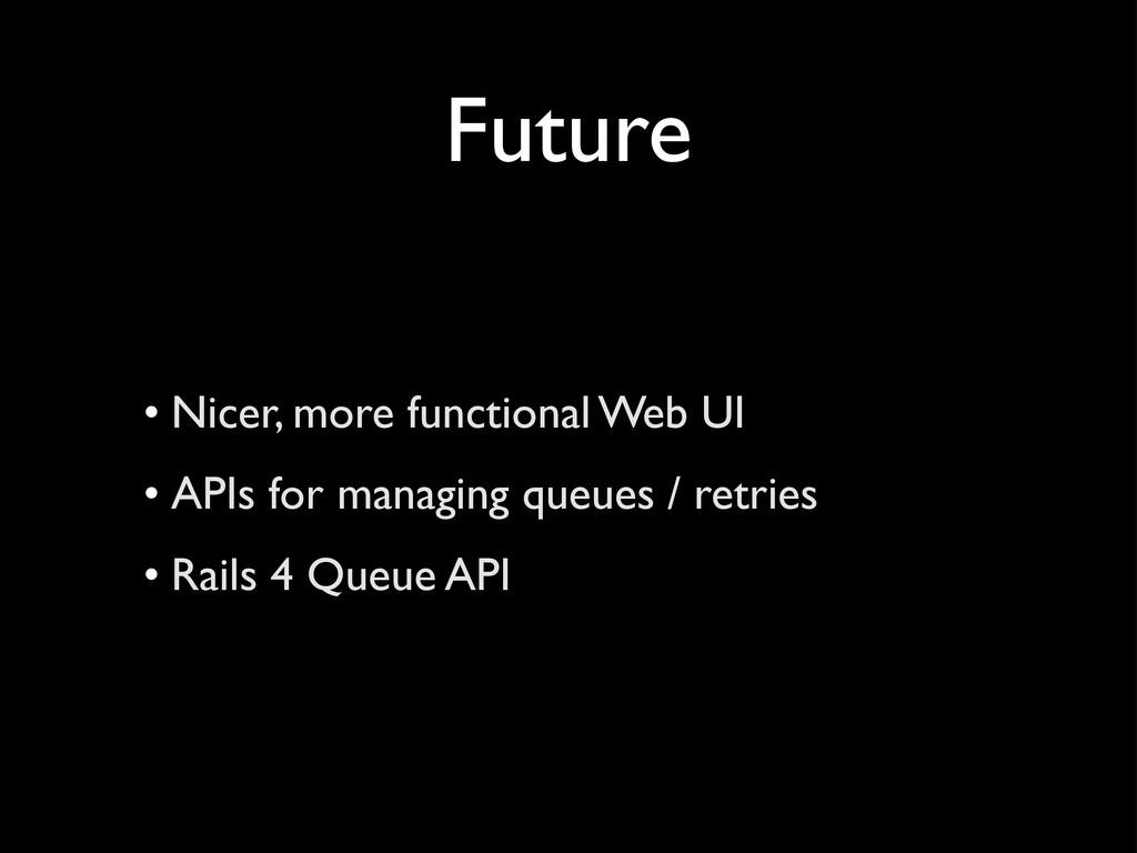 Future • Nicer, more functional Web UI • APIs f...