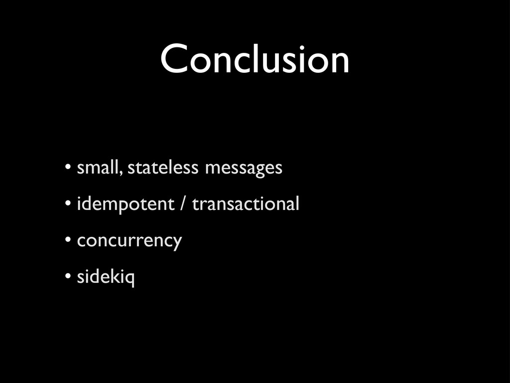 Conclusion • small, stateless messages • idempo...
