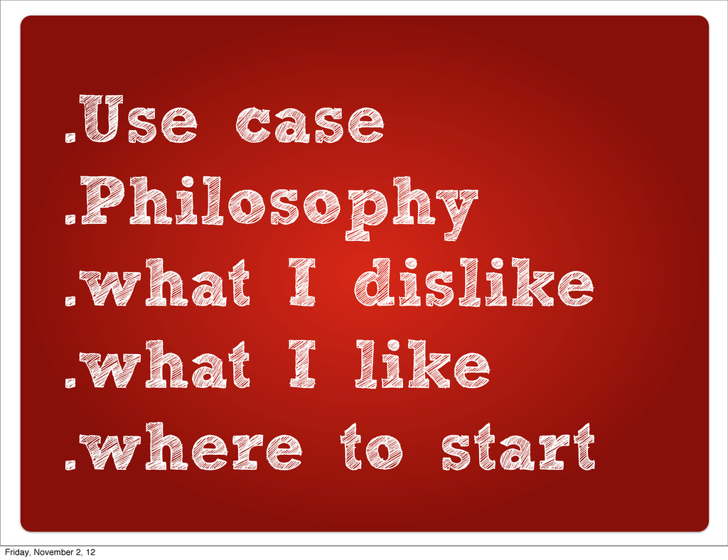 .Use case .Philosophy .what I dislike .what I l...