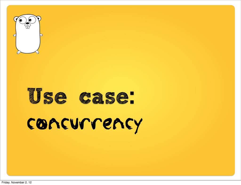 Use case: concurrency Friday, November 2, 12