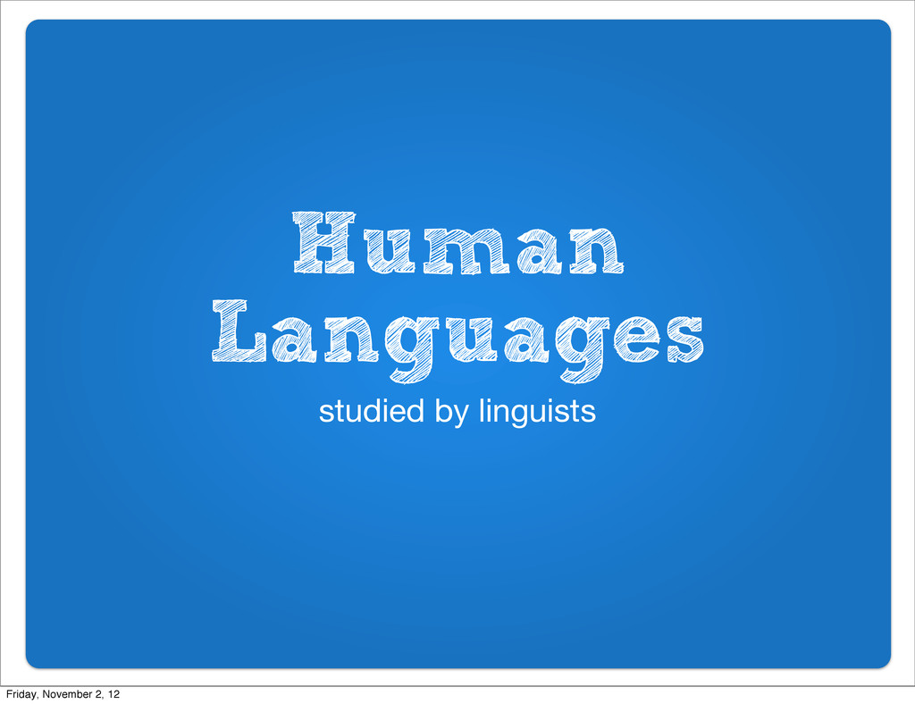 Human Languages studied by linguists Friday, No...