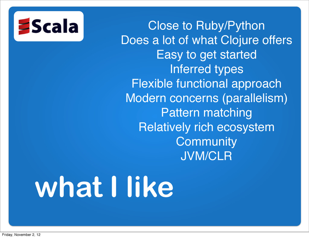 what I like Close to Ruby/Python Does a lot of ...