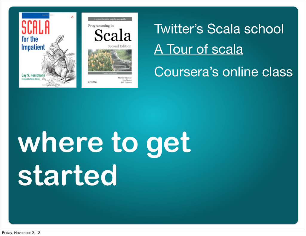 where to get started Twitter's Scala school A T...