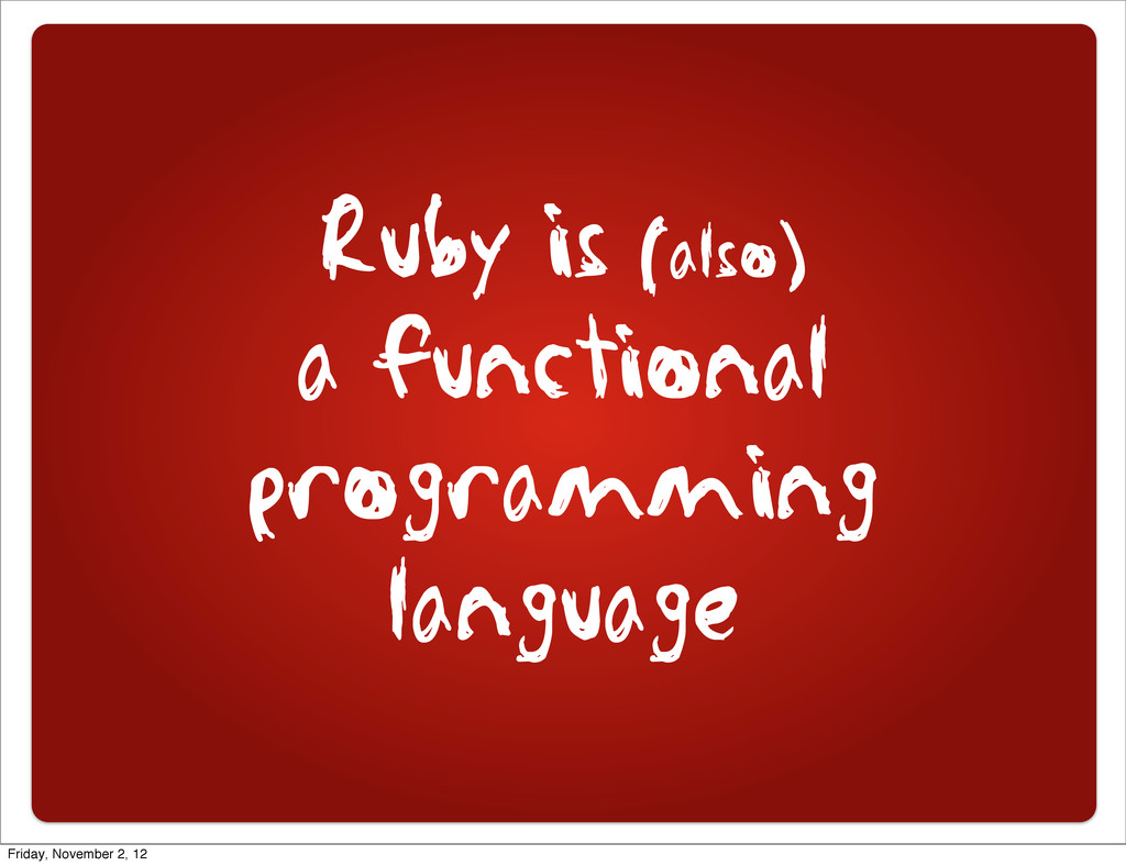Ruby is (also) a functional programming languag...