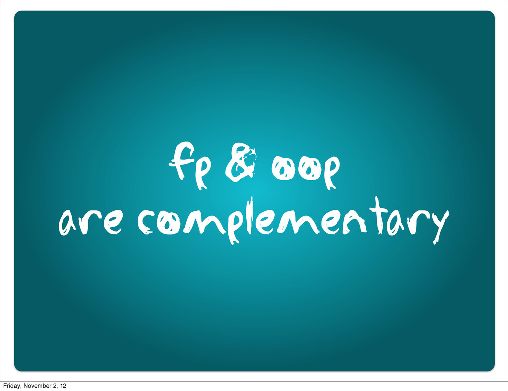 fp & oop are complementary Friday, November 2, ...