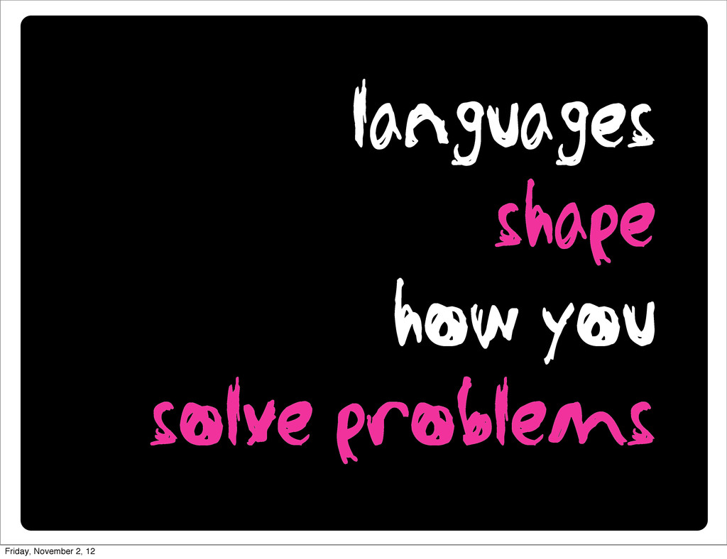languages shape how you solve problems Friday, ...