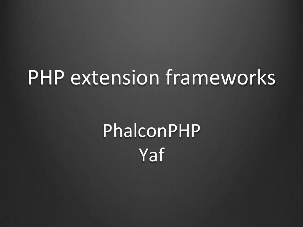 PHP extension frameworks   PhalconPHP...