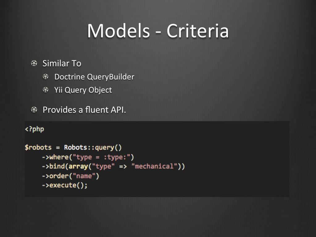 Models -‐ Criteria !  Similar To ...