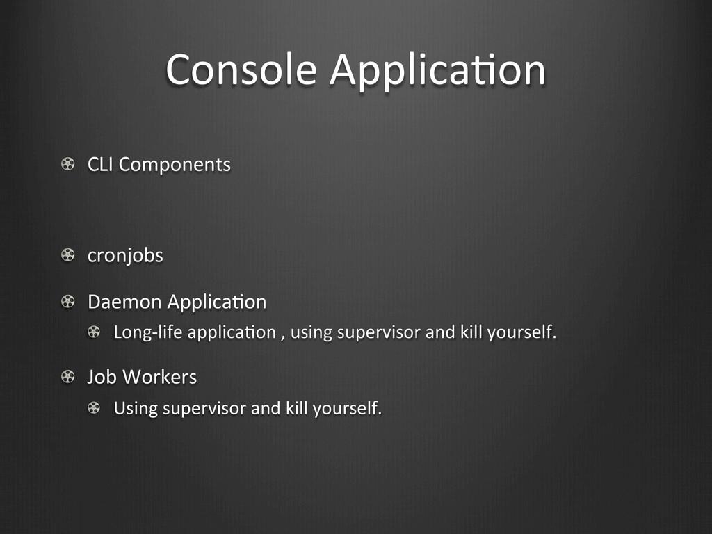 Console ApplicaWon !  CLI Components ...