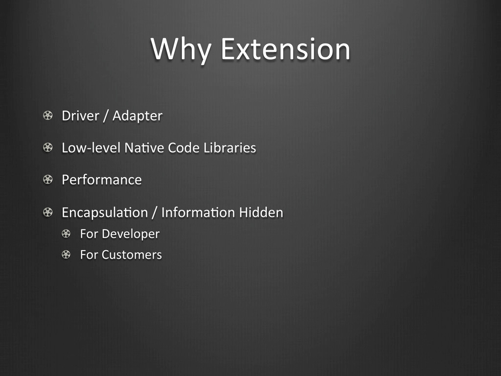 Why Extension !  Driver / Adapter ...