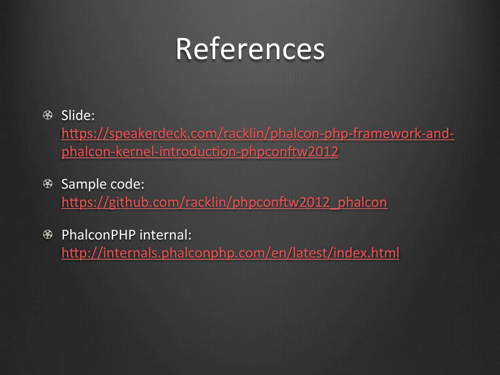 References !  Slide:  hHps://speakerdeck.c...