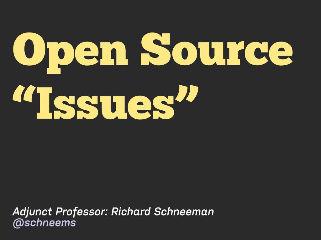 """Open Source """"Issues"""" Adjunct Professor: Richard..."""