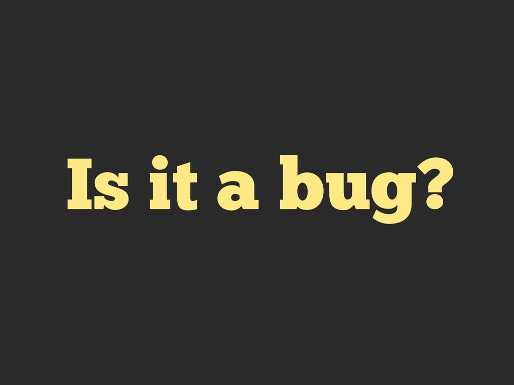 Is it a bug?