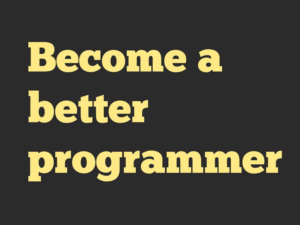 Become a better programmer