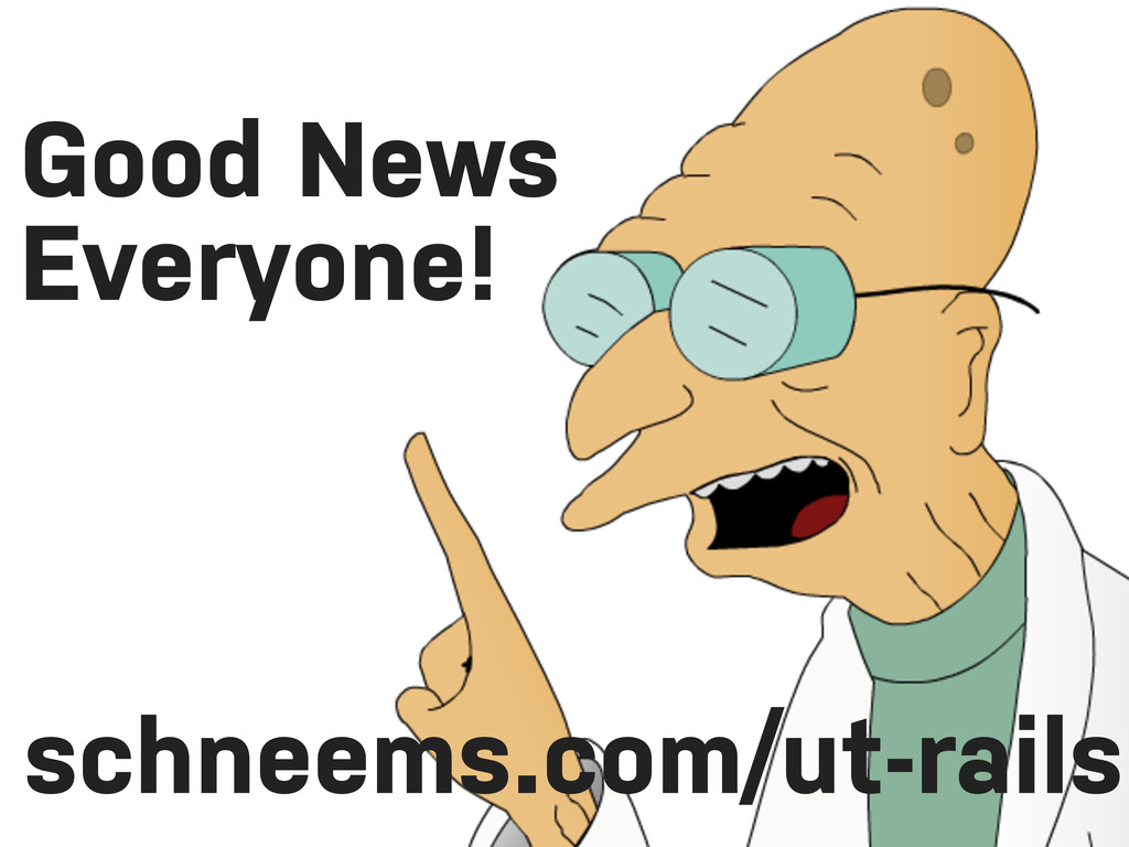Good News Everyone! schneems.com/ut-rails