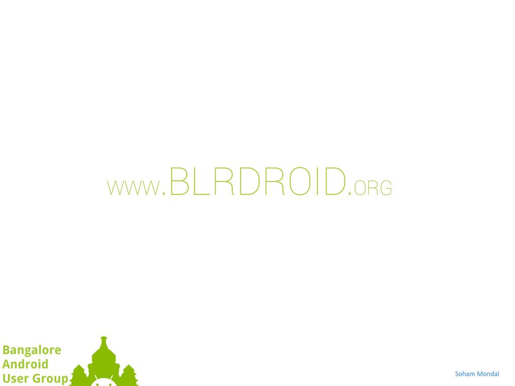Soham Mondal  WWW .BLRDROID.ORG