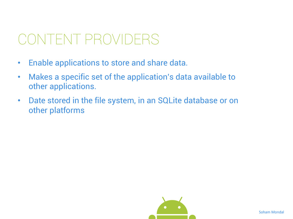 CONTENT PROVIDERS • Enable applications to sto...