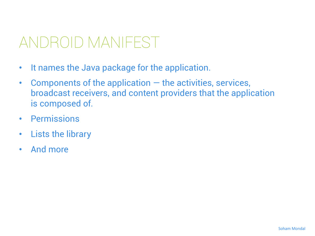 ANDROID MANIFEST • It names the Java package f...