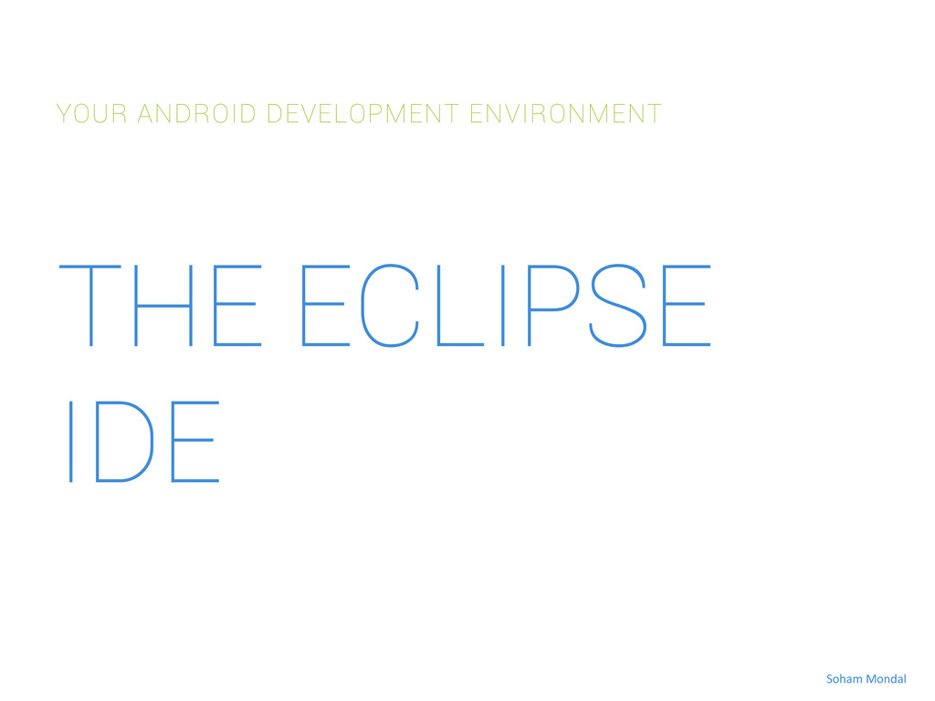 THE ECLIPSE IDE YOUR ANDROID DEVELOPMENT ENVIRO...