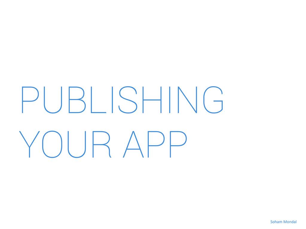 PUBLISHING YOUR APP Soham Mondal
