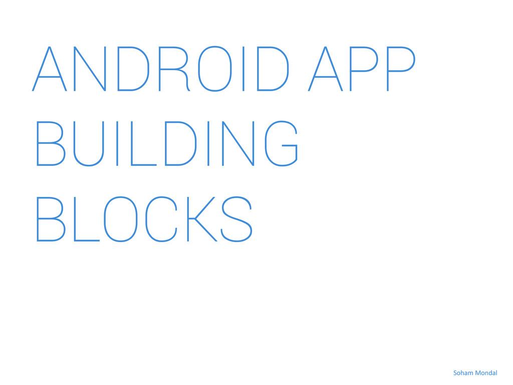 ANDROID APP BUILDING BLOCKS Soham Mondal