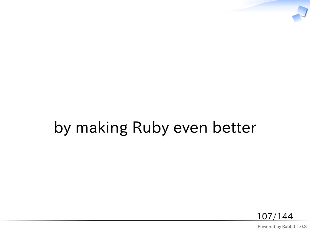 Powered by Rabbit 1.0.8   by making Ruby even b...