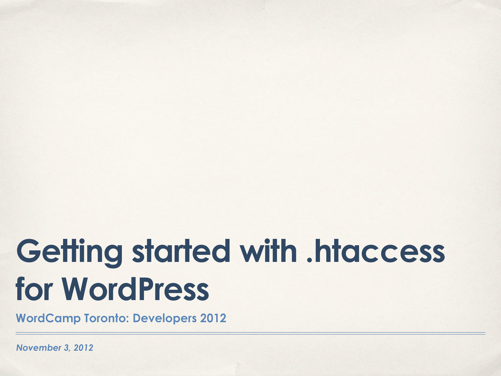 November 3, 2012 Getting started with .htaccess...