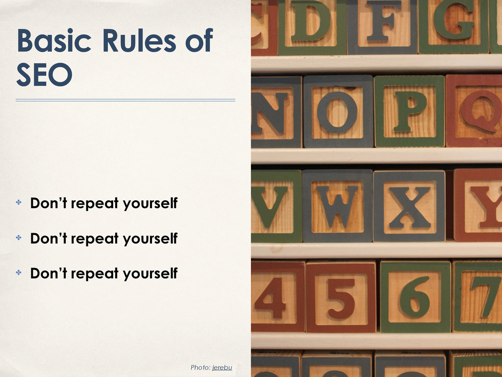 Basic Rules of SEO ✤ Don't repeat yourself ✤ Do...