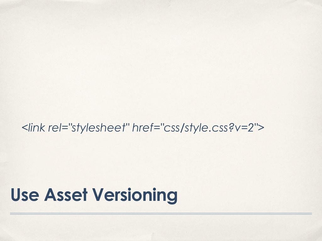 "Use Asset Versioning <link rel=""stylesheet"" hre..."