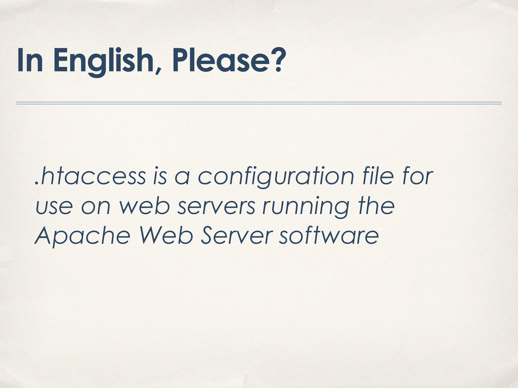 In English, Please? .htaccess is a configuratio...