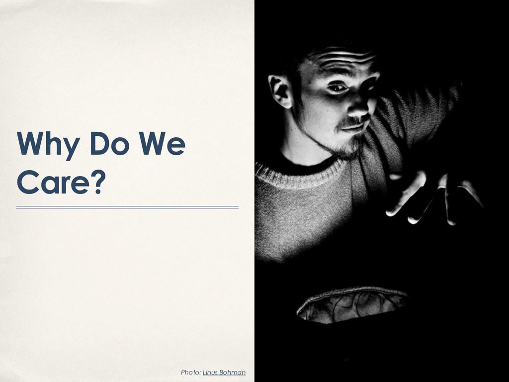 Why Do We Care? Photo: Linus Bohman