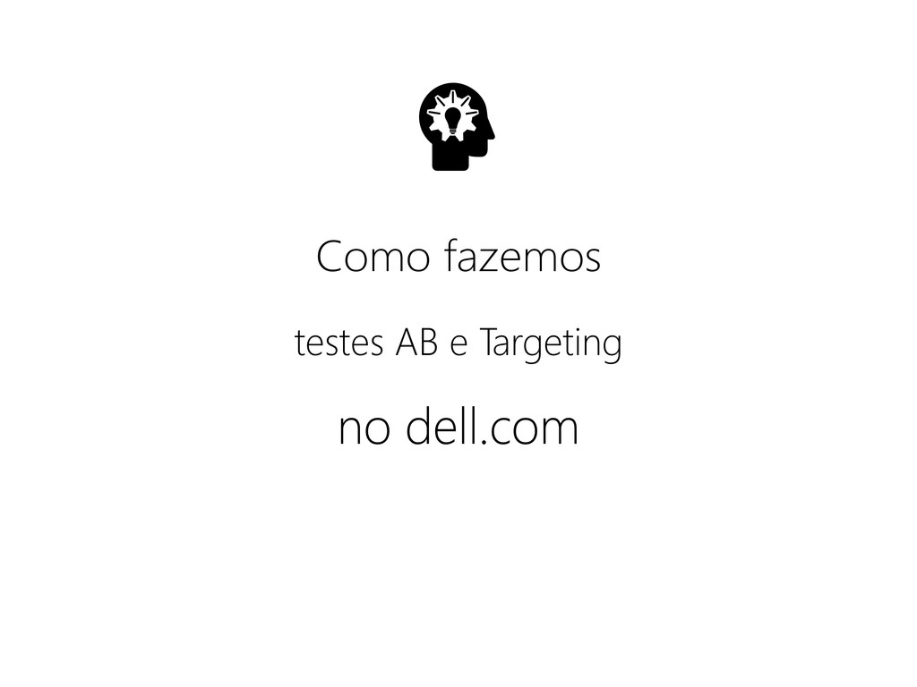 no dell.com Como fazemos testes AB e Targeting